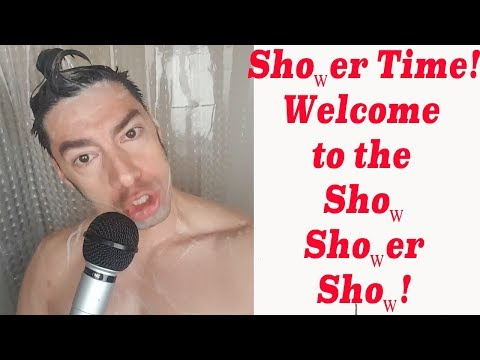 Welcome to the Shower Show! Shower Time! Get your shampoo on!