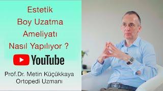 Estetik Boy Uzatma Ameliyatı | Nasıl Yapılıyor ?  | Prof.Dr. Metin Küçükkaya