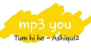Tum hi ho mp3 song | Ashique2 | by Arijit Singh