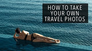 HOW TO TAKE YOUR OWN TRAVEL PHOTOS