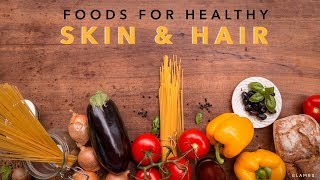 Foods For Healthy Skin And Hair | Nutrition Guide