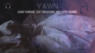 [ASMR] ★ Yawning, soft Breathing & Sleep sounds ★ [binaural] [mouth sounds]