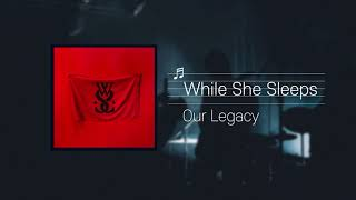 While She Sleeps - Our Legacy