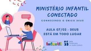 Ministério Infantil Conectado - Aula 07/02   Deus está em todo lugar