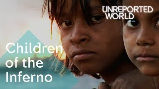 India's Children of the Inferno   Unreported World