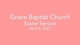 Grace Baptist Church - Easter Service LIVE - 4/4/2021