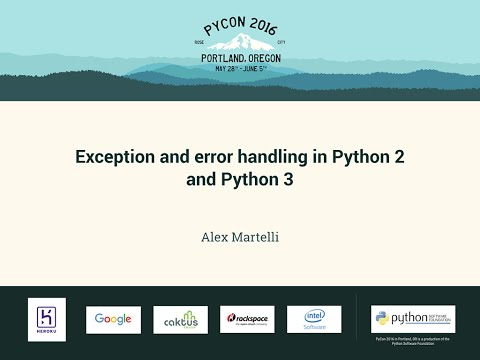 Alex Martelli - Exception and error handling in Python 2 and Python 3 - PyCon 2016