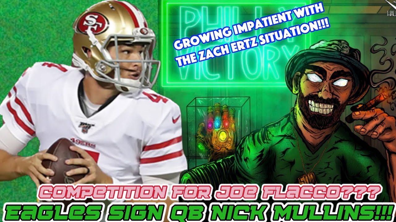 Eagles Sign QB Nick Mullins...Competition For Joe Flacco?   Zach Ertz Situation Is Frustrating!!!