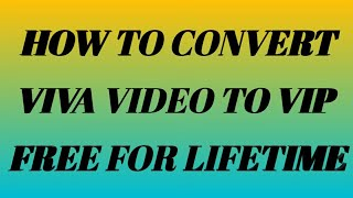How To Convert Viva Video To Vip Free For Lifetime | Technical boyz