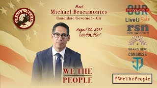 #WeThePeople meet Michael Bracamontes - Candidate Governor - California (D)