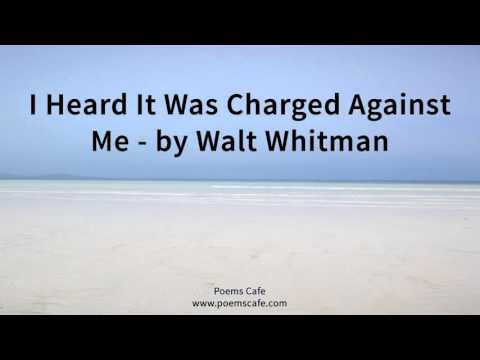 I Heard It Was Charged Against Me   by Walt Whitman