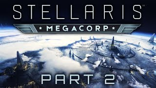 Stellaris: MegaCorp - Part 2 - There Goes the Neighbourhood