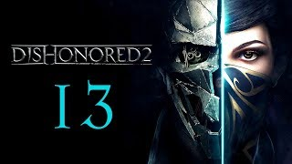 DISHONORED 2 #13 : Friends Don't Stab Each Other!