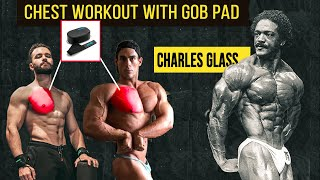 CHARLES GLASS | FULL CHEST WORKOUT USING GOB PAD |