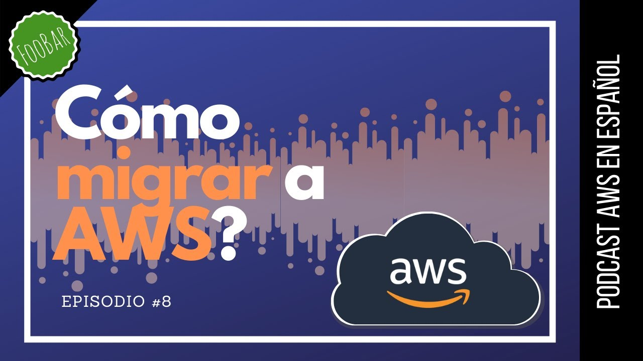 🇪🇸 #8 - Estrategias y servicios para migrar a AWS (Podcast AWS en Español)