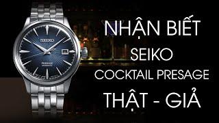 Phân biệt đồng hồ Seiko Cocktail Presage THẬT - GIẢ ( Hướng dẫn chi tiết )