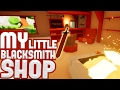 My Little Blacksmith Shop - Building The Best Weapons! - My Little Blacksmith Shop Gameplay Part 1