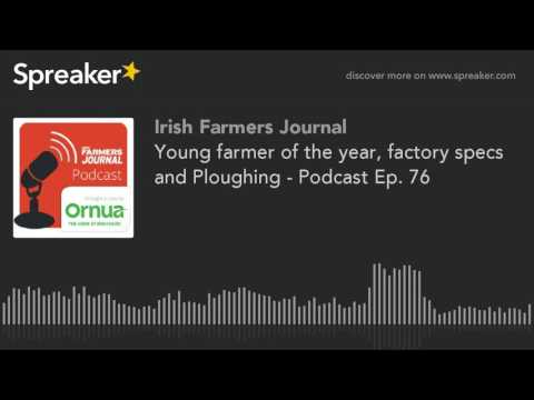 Young farmer of the year, factory specs and Ploughing - Podcast Ep. 76