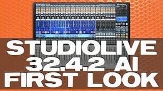 PreSonus StudioLive 32.4.2 AI First Look and Review