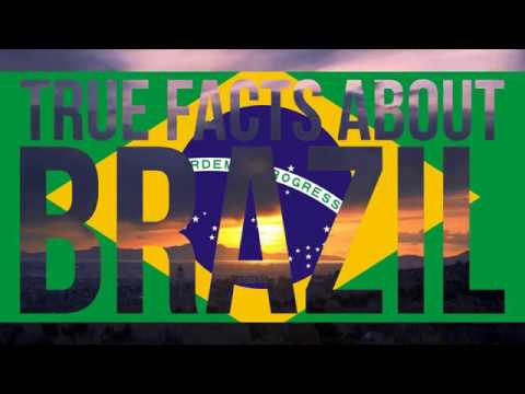 TRUE FACTS ABOUT BRAZIL