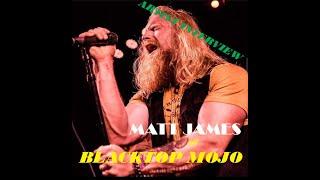 BLACKTOP MOJO, Southern Rock Superstars, Lead Singer Matt James - Artist Interview
