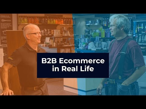 B2B Ecommerce In Real Life