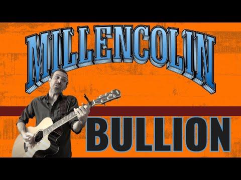 MILLENCOLIN  BULLION