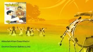 Attaullah Khan Essa Khailvi - Dooron Dooron Sahno - Live