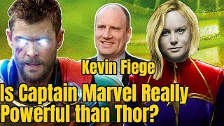 Is Captain Marvel Really Powerful Than Thor according to Kevin Fiege in Avengers 4
