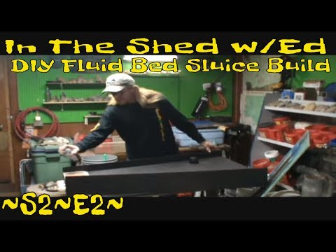 In The Shed w Ed ~ S2~E2 ~ DIY Fluid Bed Sluice Build
