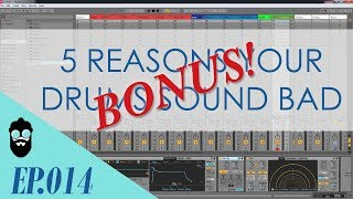 Ep.014 5 Reasons Your Drums Sound Bad - BONUS Video! [Music Production Tutorial]