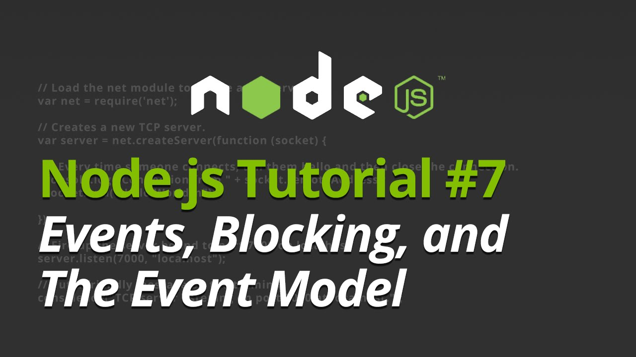 Node.js Tutorial - #7 - Understanding Events, Blocking, and The Event Model