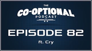 The Co-Optional Podcast Ep. 82 ft. Cry [strong language] - June 11, 2015
