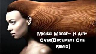 Mishal Moore- It Aint Over (Document One remix)