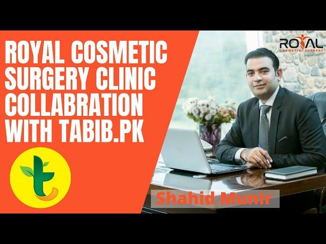 Royal Cosmetic Surgery Clinic Islamabad Collaborating With Tabib.pk - Shahid Munir CEO RCS