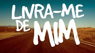 Edgar Lira - Livra-me de Mim - Portugues Lyric Video