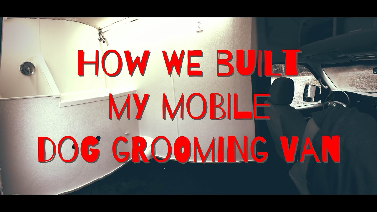 How We Built My Mobile Grooming Van
