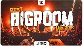 Sick Big Room Mix 2018 🔥 | Best of Bigroom House Drops | EAR #142