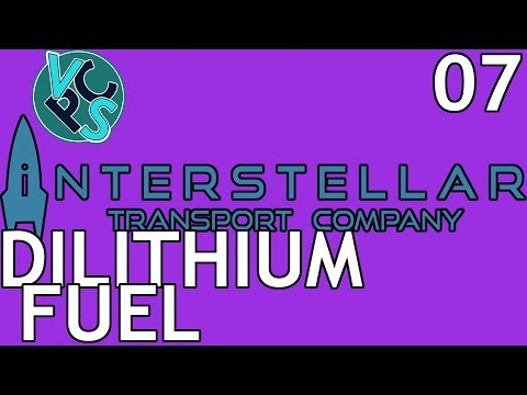 Dilithium Fuel : Interstellar Transport Company EP07 - Space Transport Trading Tycoon