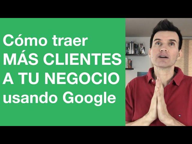 Como traer MÁS CLIENTES a tu negocio desde Google