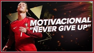 "Cristiano Ronaldo - Motivacional ""Never Give Up"" - HD"