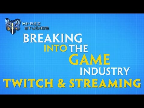 Breaking into the Game Industry: Twitch & Streaming