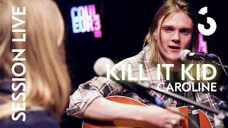 Kill it Kid – Caroline - Session Live