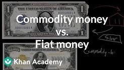 Commodity money vs. Fiat money   Financial sector   AP Macroeconomics   Khan Academy