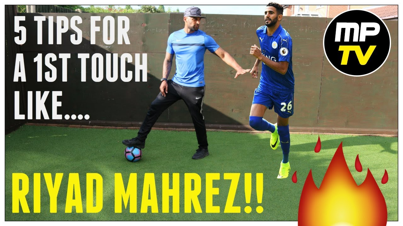 5 TIPS FOR A FIRST TOUCH LIKE RIYAD MAHREZ | MPTV | SOCCER | FOOTBALL  |Leicester city