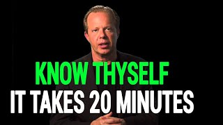 KNOW THYSELF - It Only Takes 20 Minutes Everyday!   Dr Joe Dispenza