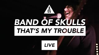 @Band of Skulls  - That's My Trouble | LIVE in Southampton 2019 | Gamechanger Audio Sessions