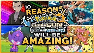 10 Reasons Pokemon Ultra Sun & Ultra Moon Will Be AMAZING!