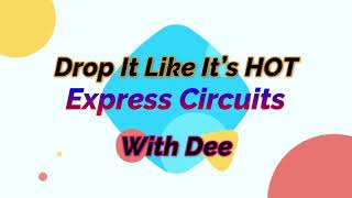 Drop It Like It's HOT Express Circuits with Dee