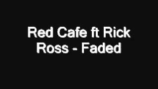 Red Cafe ft Rick Ross - Faded